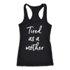 tired as a mother - Ladies Racerback Mom Tank Top Women - 5 colors available - PLUS Size XS-2XL MADE IN THE USA