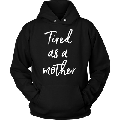 tired as a mother - Unisex Pull-over Mom Hoodie - 12 Colors AVAILABLE Plus Size: S-5XL - MADE IN THE USA