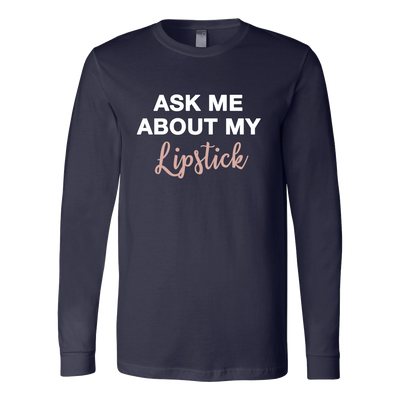 Ask me about my Lipstick - Canvas Tee LONG SLEEVE T-shirt OR Unisex Pull-over HOODIE - 9 Colors AVAILABLE Plus Size: XS-5XL - MADE IN THE USA