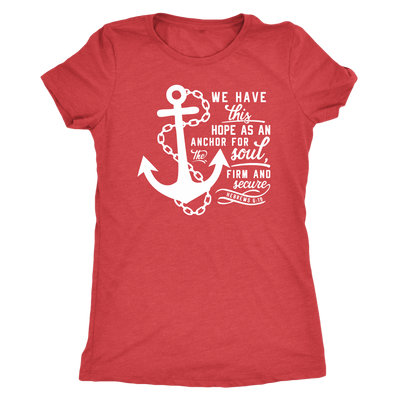 We have this hope as an anchor - O-neck Women TriBlend Christian T-shirt Bible Tee - 5 colors available PLUS Size S-2XL MADE IN THE USA