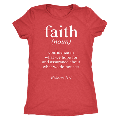 faith - O-neck Women TriBlend  Bible T-shirt Christian Tee - 5 colors available PLUS Size S-2XL MADE IN THE USA
