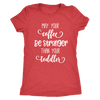 may your coffee be stronger than your toddler - O-neck Women TriBlend T-shirt Mom Tee - 5 colors available PLUS Size S-2XL MADE IN THE USA