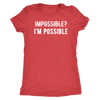 IMPOSSIBLE? - I'm Possible - O-neck Women TriBlend T-shirt Tee - 5 colors available PLUS Size S-2XL MADE IN THE USA