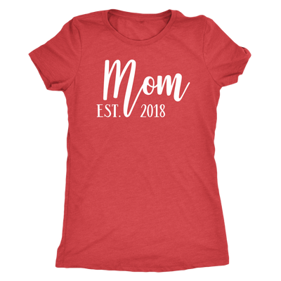 MOM Est. 2018 - O-neck Women TriBlend New Mother T-shirt Tee - 5 colors available PLUS Size S-2XL MADE IN THE USA