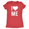 I love Me - O-neck Women TriBlend T-shirt Tee - 5 colors available PLUS Size S-2XL MADE IN THE USA
