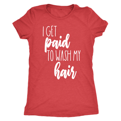 I get paid to wash my hair Monat O-neck Women TriBlend T-shirt Tee - 5 colors available PLUS Size S-2XL MADE IN THE USA