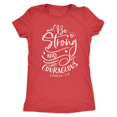 Be Strong and Courageous Scripture - O-neck Women TriBlend T-shirt Christian Tee - 5 colors available PLUS Size S-2XL MADE IN THE USA
