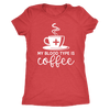 My Blood Type is Coffee - O-neck Women TriBlend T-shirt Tee - 5 colors available PLUS Size S-2XL MADE IN THE USA
