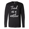 tired as a mother - Canvas Tee LONG SLEEVE Mom T-shirt - 6 Colors AVAILABLE Plus Size: S-2XL - MADE IN THE USA