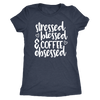 Stressed Blessed Coffee Obsessed - O-neck Women TriBlend T-shirt Tee - 5 colors available PLUS Size S-2XL MADE IN THE USA