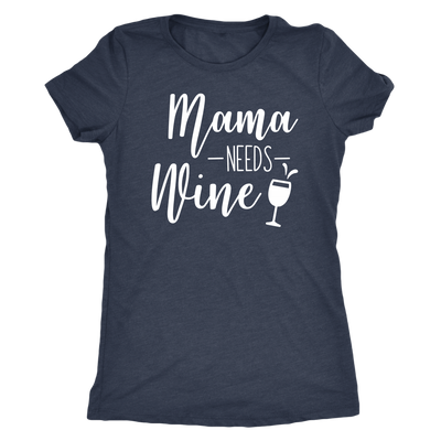 Mama Needs Wine - O-neck Women TriBlend Mom T-shirt Tee - 5 colors available PLUS Size S-2XL MADE IN THE USA