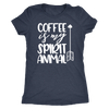Coffee is my Spirit Animal - O-neck Women TriBlend T-shirt Tee - 5 colors available PLUS Size S-2XL MADE IN THE USA