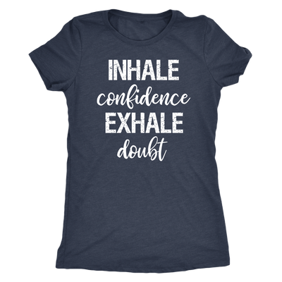 INHALE confidence EXHALE doubt - O-neck Women TriBlend T-shirt Motivational Tee - 5 colors available PLUS Size S-2XL MADE IN THE USA