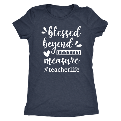 blessed beyond measure #teacherlife teacher - O-neck Women TriBlend T-shirt Tee - 5 colors available PLUS Size S-2XL MADE IN THE USA