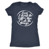 First I drink the coffee, then I do the things - O-neck Women TriBlend T-shirt Tee - 5 colors available PLUS Size S-2XL MADE IN THE USA