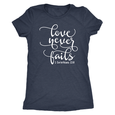 love never fails - O-neck Women TriBlend  Bible T-shirt Christian Tee - 5 colors available PLUS Size S-2XL MADE IN THE USA