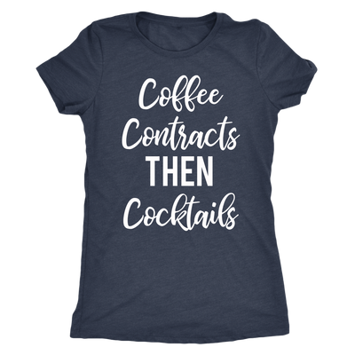Coffee,Contracts then Cocktails - O-neck Women TriBlend Realtor Real Estate T-shirt Tee - 5 colors available PLUS Size S-2XL MADE IN THE USA