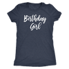 Birthday Girl - O-neck Women TriBlend T-shirt Tee - 5 colors available PLUS Size S-2XL MADE IN THE USA