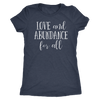 Love and Abundance for all - O-neck Women TriBlend T-shirt LOA Tee - 5 colors available PLUS Size S-2XL MADE IN THE USA