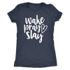 wake pray slay - O-neck Women Christian TriBlend T-shirt Tee - 5 colors available PLUS Size S-2XL MADE IN THE USA