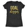 Goal Digger - O-neck Women TriBlend T-shirt Motivational Tee - 5 colors available PLUS Size S-2XL MADE IN THE USA
