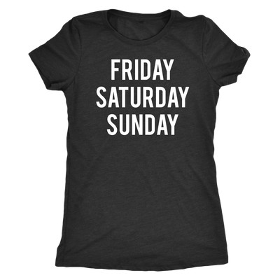 Friday Saturday Sunday Weekend O-neck Women TriBlend T-shirt Tee - 5 colors available PLUS Size S-2XL MADE IN THE USA
