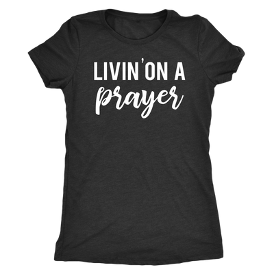 Livin on a prayer - Christian - O-neck Women TriBlend T-shirt Tee - 5 colors available PLUS Size S-2XL MADE IN THE USA