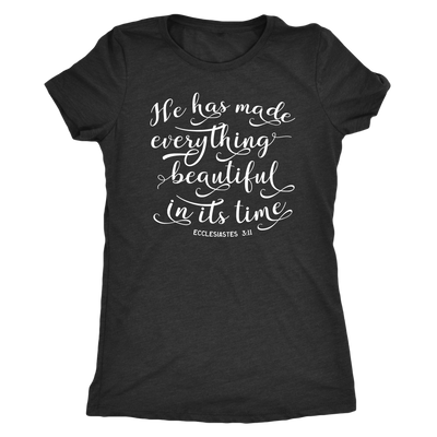 he has made everything beautiful - O-neck Women TriBlend  Bible T-shirt Christian Tee - 5 colors available PLUS Size S-2XL MADE IN THE USA