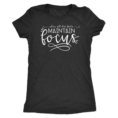 when all else fails maintain Focus - O-neck Women TriBlend T-shirt Mom Tee - 5 colors available PLUS Size S-2XL MADE IN THE USA