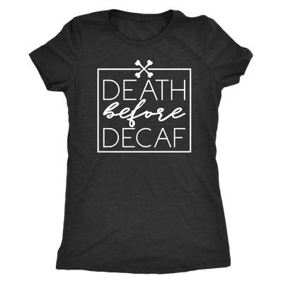 Death before Decaf Coffee - O-neck Women TriBlend T-shirt Tee - 5 colors available PLUS Size S-2XL MADE IN THE USA