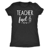 teacher fuel coffee - O-neck Women TriBlend T-shirt Tee - 5 colors available PLUS Size S-2XL MADE IN THE USA