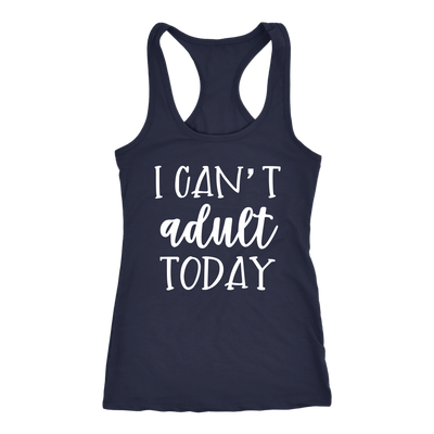I can't adult today - Ladies Racerback Mom Tank Top Women - 5 colors available - PLUS Size XS-2XL MADE IN THE USA