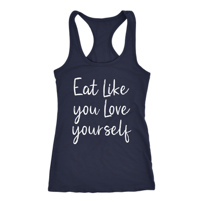 Eat Like you Love Yourself - Ladies Racerback Tank Top Women - 5 colors available - PLUS Size XS-2XL MADE IN THE USA