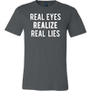 Real Eyes, Realize, Real Lies Tee Mens T-shirt - Canvas - 16 colors available PLUS Size S-3XL MADE IN THE USA
