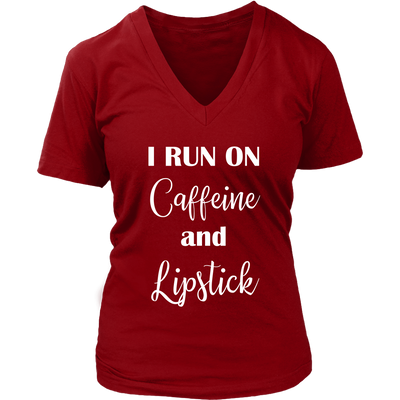 """I RUN ON Caffeine and Lipstick"" Coffee Lovers Ladies V-neck T-shirt 7-colors Plus Size Available S-4XL - MADE IN THE USA"