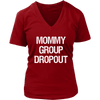 Mommy Group Dropout Ladies V-neck T-shirt 7-colors Plus Size Available S-4XL - MADE IN THE USA