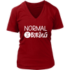 normal is boring - V-neck T-shirt 7-colors Plus Size Available S-4XL - MADE IN THE USA
