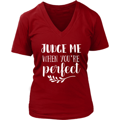 Judge me when you're perfect - V-neck T-shirt 7-colors Plus Size Available S-4XL - MADE IN THE USA