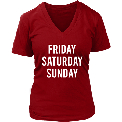 Friday Saturday Sunday Weekend Womens T-shirt V-Neck Tee 7 Colors Available Plus Size S-4XL - MADE IN THE USA