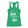 I get paid to wash my hair Ladies Racerback Tank Top Women - 5 colors available - PLUS Size XS-2XL MADE IN THE USA
