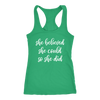 she believed she could so she did - Ladies Racerback Motivational Tank Top Women - 5 colors available - PLUS Size XS-2XL MADE IN THE USA