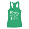 Mama needs some Coffee - Ladies Racerback Mom Tank Top Women - 5 colors available - PLUS Size XS-2XL MADE IN THE USA