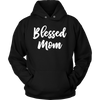 Blessed Mom - Unisex Pull-over Mom Hoodie - 12 Colors AVAILABLE Plus Size: S-5XL - MADE IN THE USA