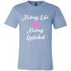 Always Late Always Lipsticked Ladies V-neck Tee OR Unisex O-neck for Women T-shirt - Lipstick Kiss PINK - 12 colors available PLUS Size S-4XL MADE IN THE USA