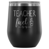 Teacher Fuel Coffee - 12 oz Stemless Wine Tumbler | Etched / Engraved Stainless Steel Coffee Mug Hot/Cold Cup - 12 Colors Available