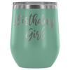 Birthday Girl - 12 oz Stemless Wine Tumbler | Etched / Engraved Stainless Steel Mug Hot/Cold Cup - 12 Colors Available