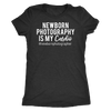 Newborn Photography is my Cardio - Tee O-neck Women TriBlend T-shirt - 5 colors available PLUS Size S-2XL MADE IN THE USA