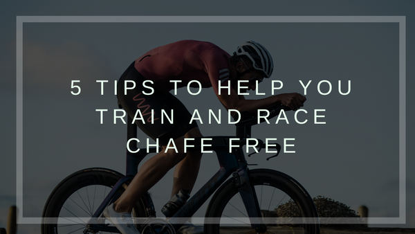 5 Tips to Help You Train and Race Chafe Free