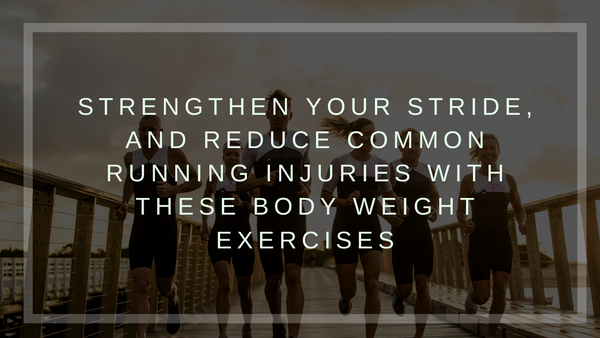 Strengthen your stride, and reduce common running injuries with these body weight exercises.