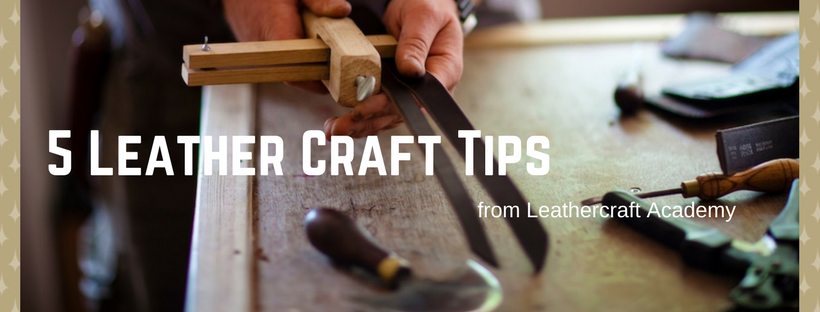5 Leather Craft Tips